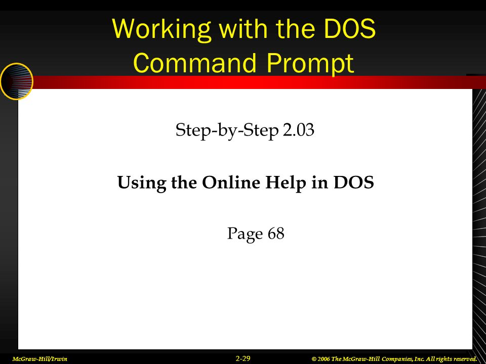 McGraw-Hill/Irwin© 2006 The McGraw-Hill Companies, Inc. All rights reserved. 2-29 Working with the DOS Command Prompt Step-by-Step 2.03 Using the Onli