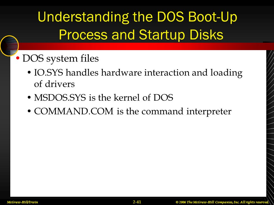 McGraw-Hill/Irwin© 2006 The McGraw-Hill Companies, Inc. All rights reserved. 2-41 Understanding the DOS Boot-Up Process and Startup Disks DOS system f
