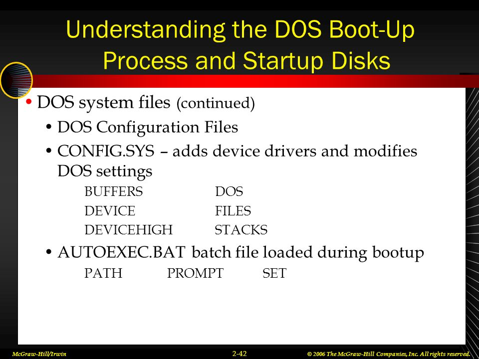 McGraw-Hill/Irwin© 2006 The McGraw-Hill Companies, Inc. All rights reserved. 2-42 Understanding the DOS Boot-Up Process and Startup Disks DOS system f