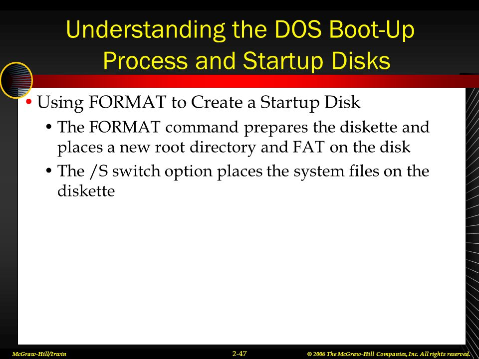 McGraw-Hill/Irwin© 2006 The McGraw-Hill Companies, Inc. All rights reserved. 2-47 Understanding the DOS Boot-Up Process and Startup Disks Using FORMAT