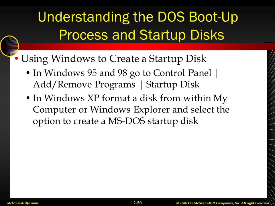 McGraw-Hill/Irwin© 2006 The McGraw-Hill Companies, Inc. All rights reserved. 2-50 Understanding the DOS Boot-Up Process and Startup Disks Using Window