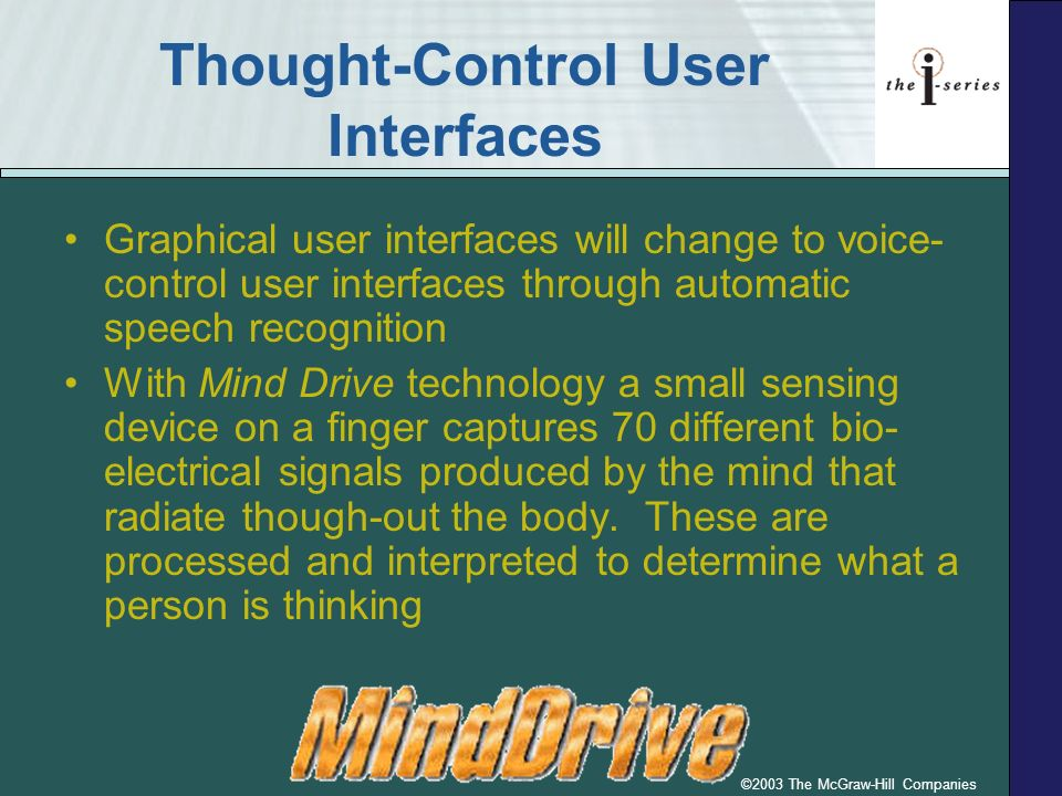 ©2003 The McGraw-Hill Companies Thought-Control User Interfaces Graphical user interfaces will change to voice- control user interfaces through automa