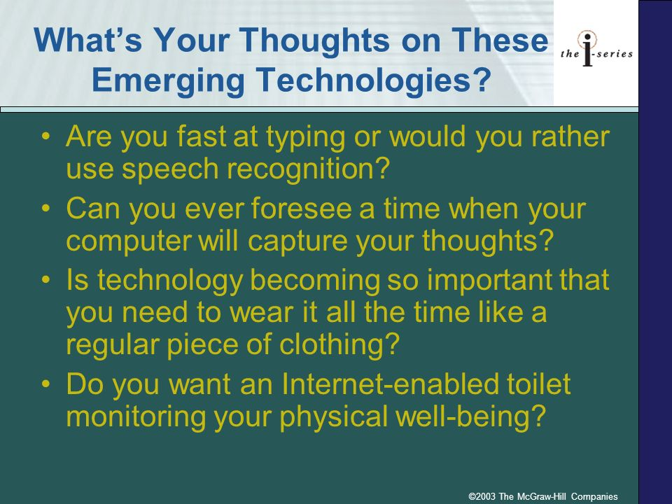 ©2003 The McGraw-Hill Companies Whats Your Thoughts on These Emerging Technologies? Are you fast at typing or would you rather use speech recognition?