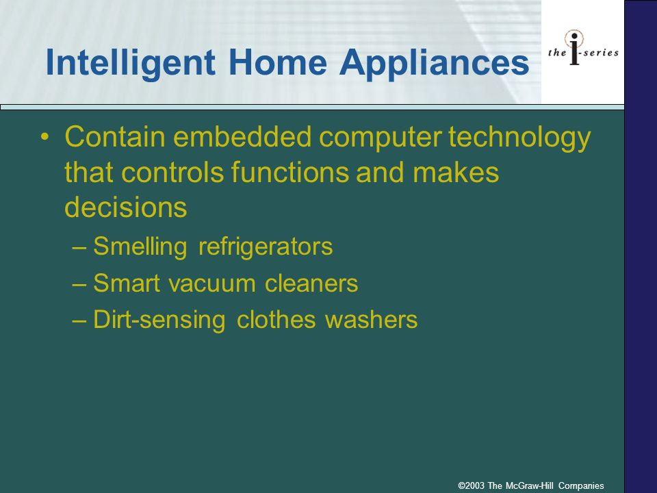 ©2003 The McGraw-Hill Companies Intelligent Home Appliances Contain embedded computer technology that controls functions and makes decisions –Smelling