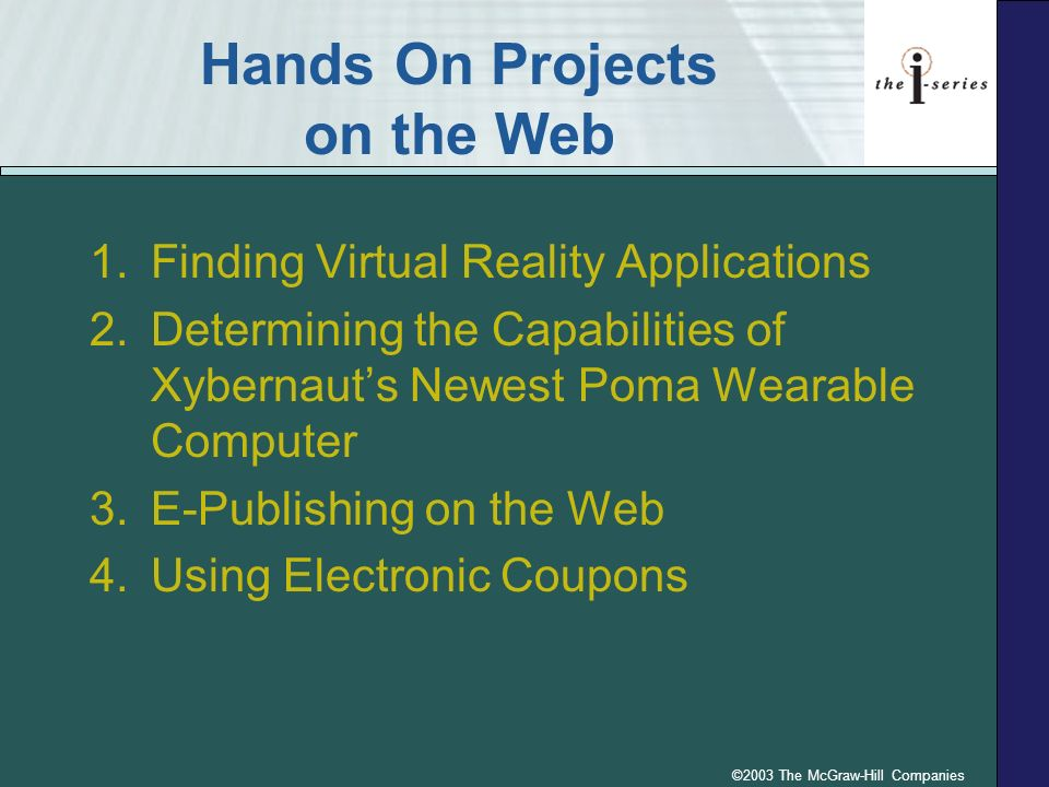 ©2003 The McGraw-Hill Companies Hands On Projects on the Web 1.Finding Virtual Reality Applications 2.Determining the Capabilities of Xybernauts Newes