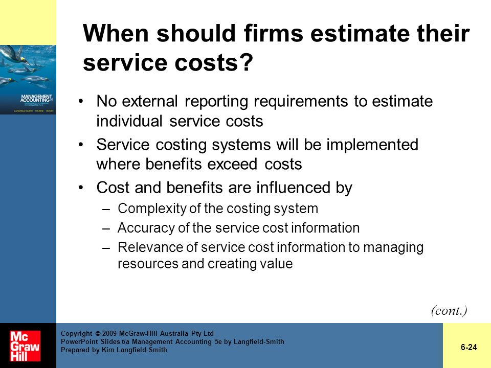 When should firms estimate their service costs? No external reporting requirements to estimate individual service costs Service costing systems will b