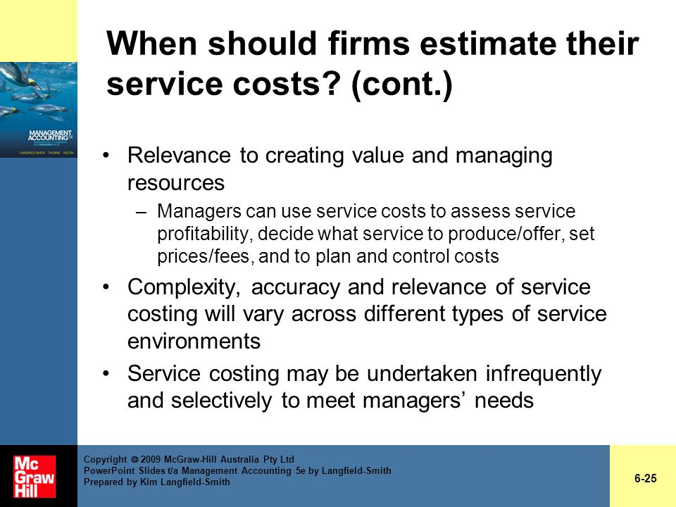 When should firms estimate their service costs? (cont.) Relevance to creating value and managing resources –Managers can use service costs to assess s