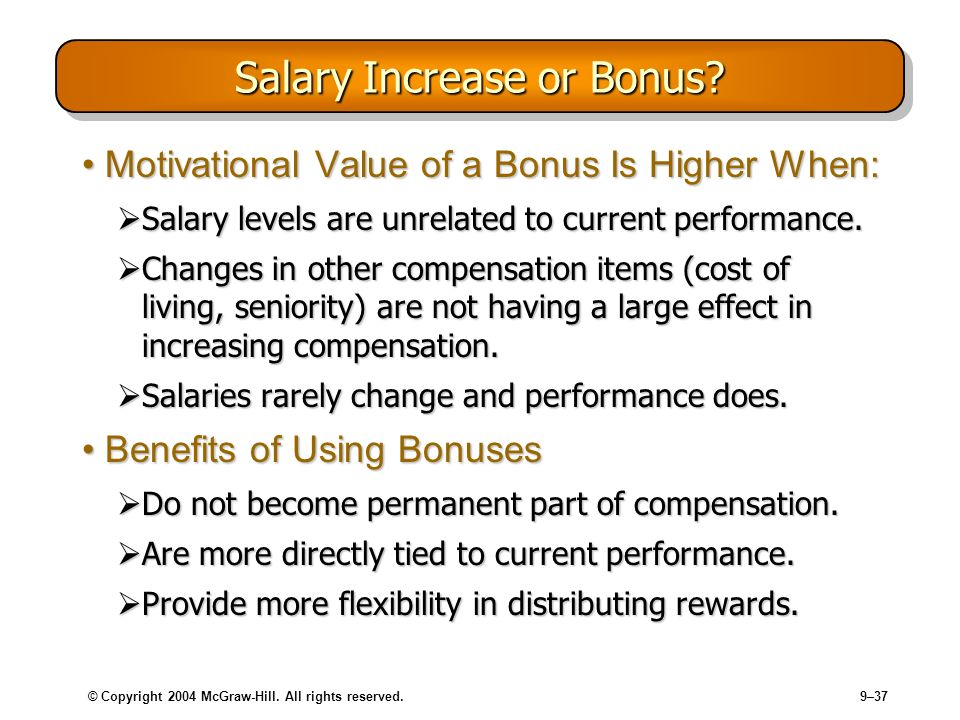 © Copyright 2004 McGraw-Hill. All rights reserved.9–37 Salary Increase or Bonus? Motivational Value of a Bonus Is Higher When:Motivational Value of a