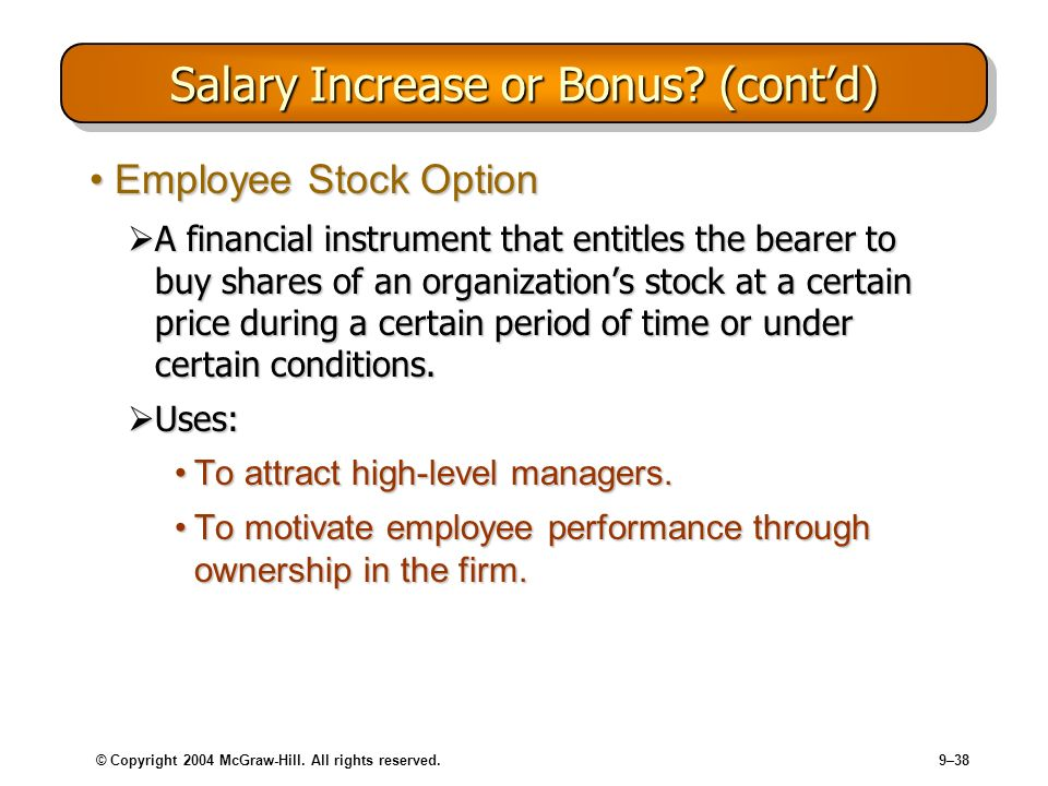 © Copyright 2004 McGraw-Hill. All rights reserved.9–38 Salary Increase or Bonus? (contd) Employee Stock OptionEmployee Stock Option A financial instru