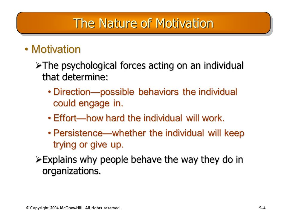 © Copyright 2004 McGraw-Hill. All rights reserved.9–4 The Nature of Motivation MotivationMotivation The psychological forces acting on an individual t