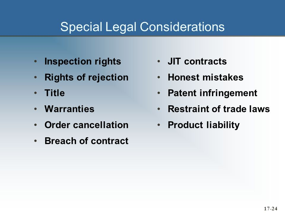 17-24 Special Legal Considerations Inspection rights Rights of rejection Title Warranties Order cancellation Breach of contract JIT contracts Honest m