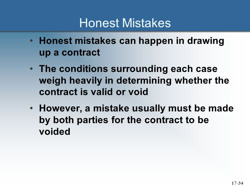 17-34 Honest Mistakes Honest mistakes can happen in drawing up a contract The conditions surrounding each case weigh heavily in determining whether th