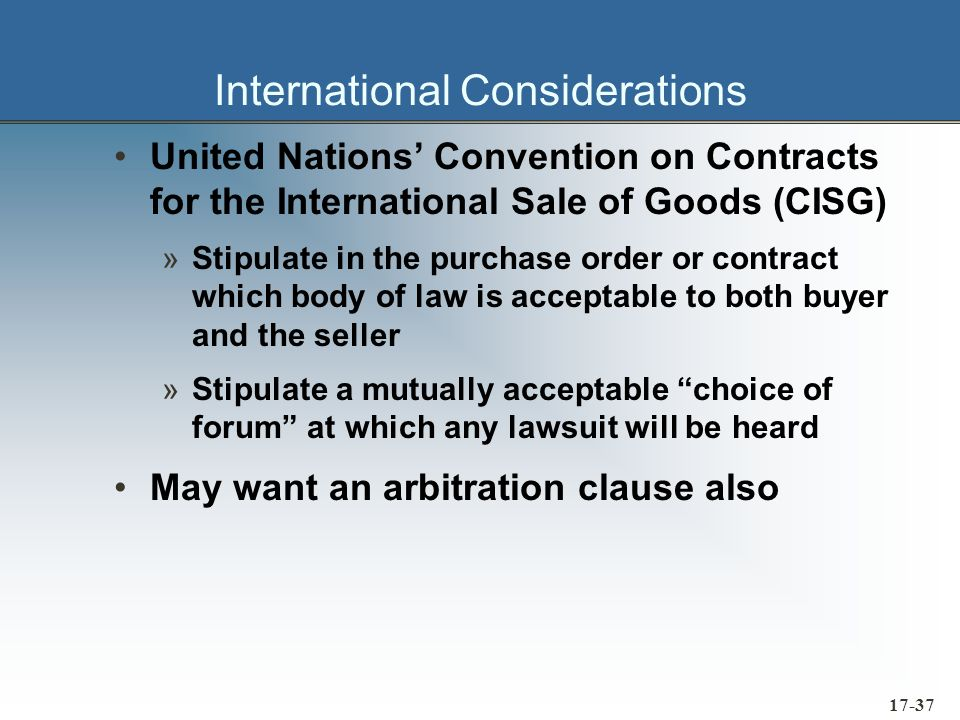 17-37 International Considerations United Nations Convention on Contracts for the International Sale of Goods (CISG) »Stipulate in the purchase order