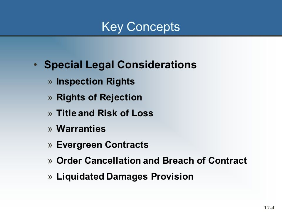 17-4 Key Concepts Special Legal Considerations »Inspection Rights »Rights of Rejection »Title and Risk of Loss »Warranties »Evergreen Contracts »Order