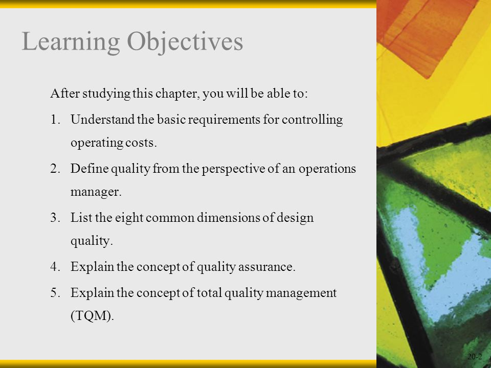 20-2 Learning Objectives After studying this chapter, you will be able to: 1.Understand the basic requirements for controlling operating costs. 2.Defi