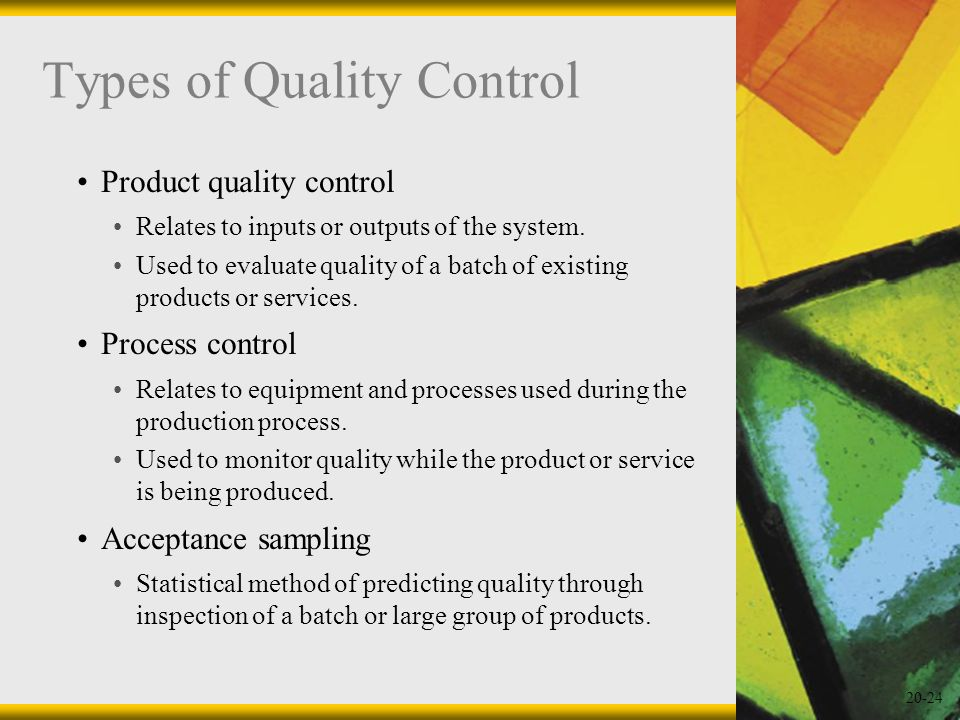 20-24 Types of Quality Control Product quality control Relates to inputs or outputs of the system. Used to evaluate quality of a batch of existing pro