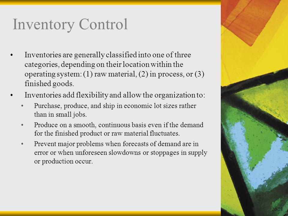 20-28 Inventory Control Inventories are generally classified into one of three categories, depending on their location within the operating system: (1