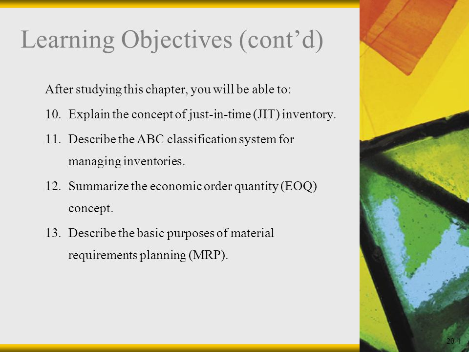 20-4 Learning Objectives (contd) After studying this chapter, you will be able to: 10.Explain the concept of just-in-time (JIT) inventory. 11.Describe