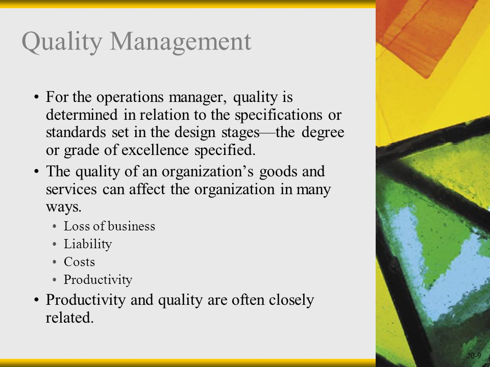 20-9 Quality Management For the operations manager, quality is determined in relation to the specifications or standards set in the design stagesthe d