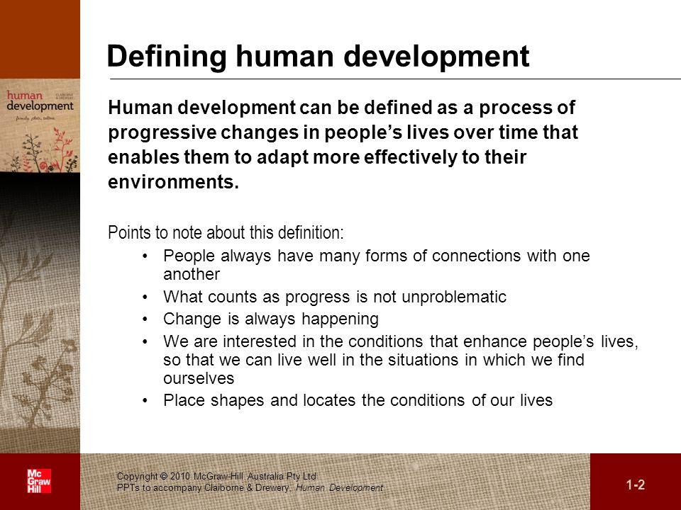 . 1-2 Copyright 2010 McGraw-Hill Australia Pty Ltd PPTs to accompany Claiborne & Drewery, Human Development Defining human development Human developme