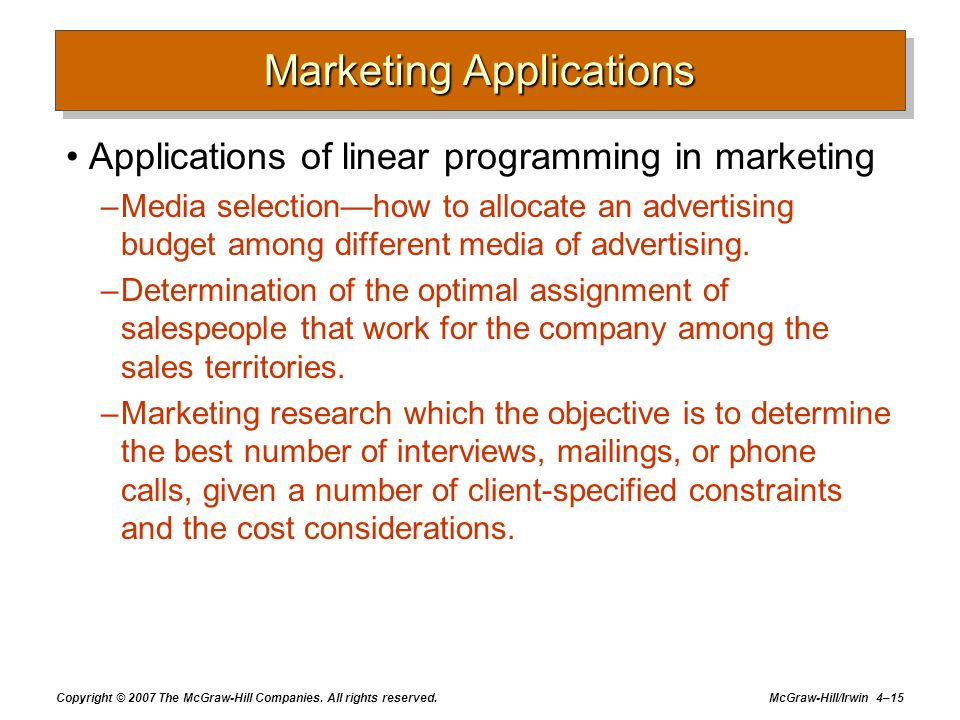 Copyright © 2007 The McGraw-Hill Companies. All rights reserved. McGraw-Hill/Irwin 4–15 Marketing Applications Applications of linear programming in m