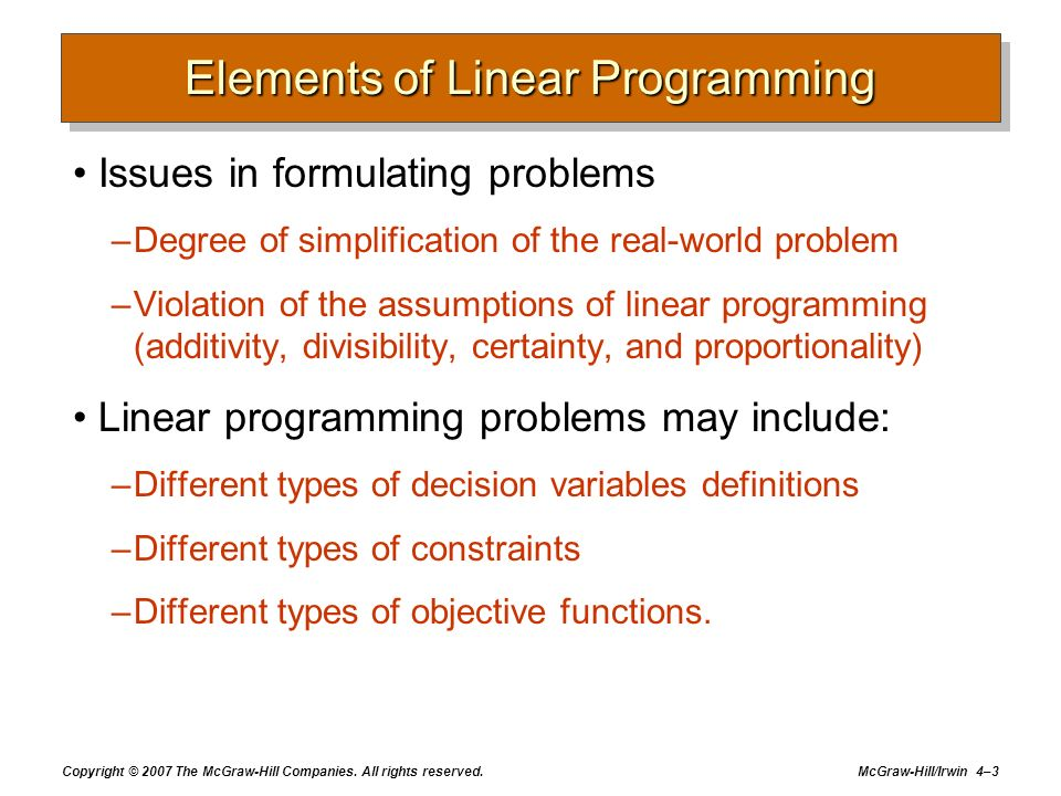 Copyright © 2007 The McGraw-Hill Companies. All rights reserved. McGraw-Hill/Irwin 4–3 Elements of Linear Programming Issues in formulating problems –