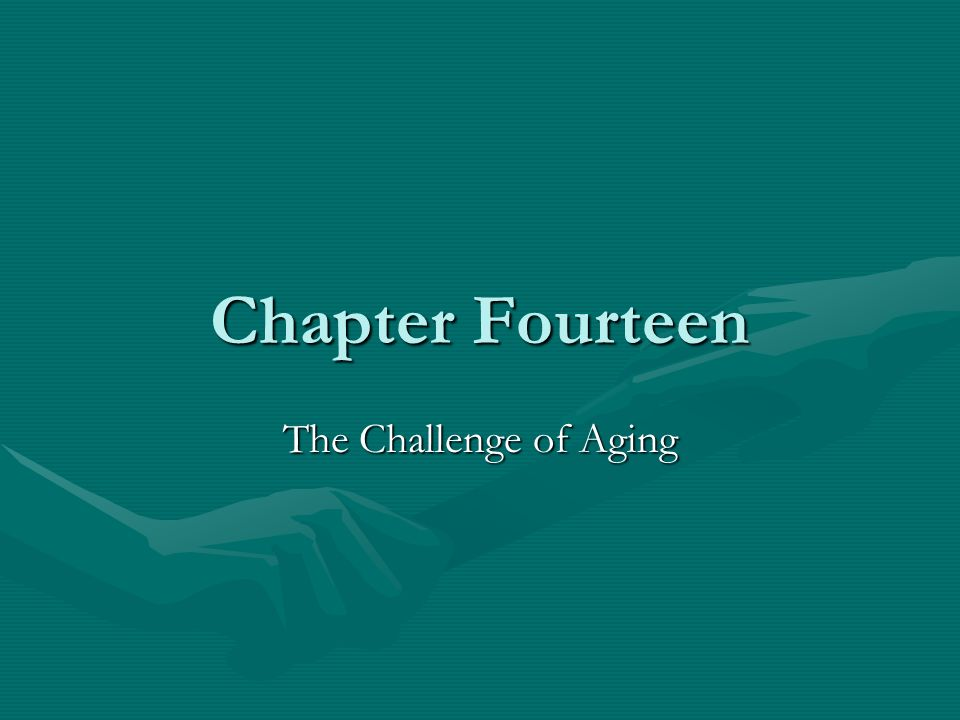 Chapter Fourteen The Challenge of Aging