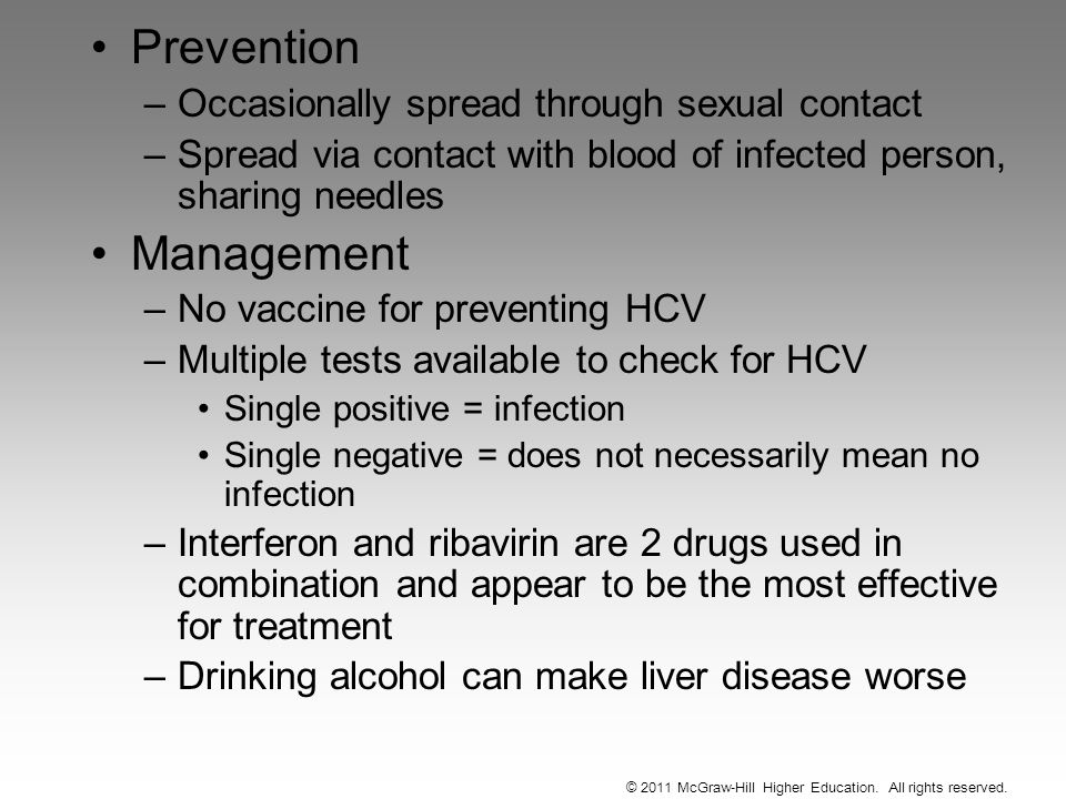 Prevention –Occasionally spread through sexual contact –Spread via contact with blood of infected person, sharing needles Management –No vaccine for p