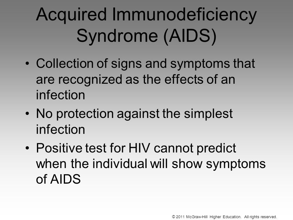 Acquired Immunodeficiency Syndrome (AIDS) Collection of signs and symptoms that are recognized as the effects of an infection No protection against th