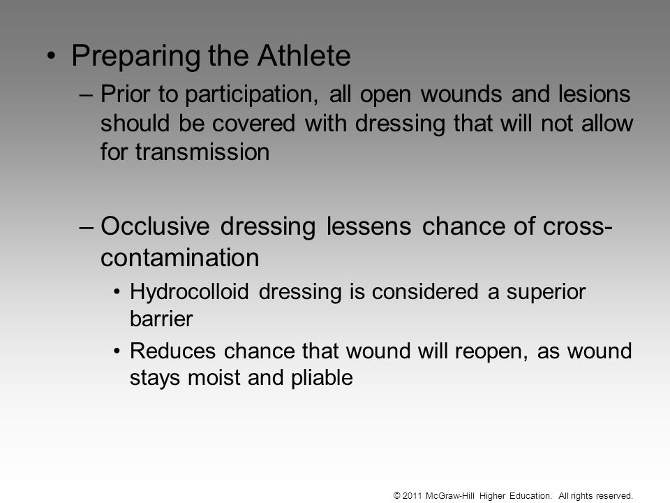 Preparing the Athlete –Prior to participation, all open wounds and lesions should be covered with dressing that will not allow for transmission –Occlu