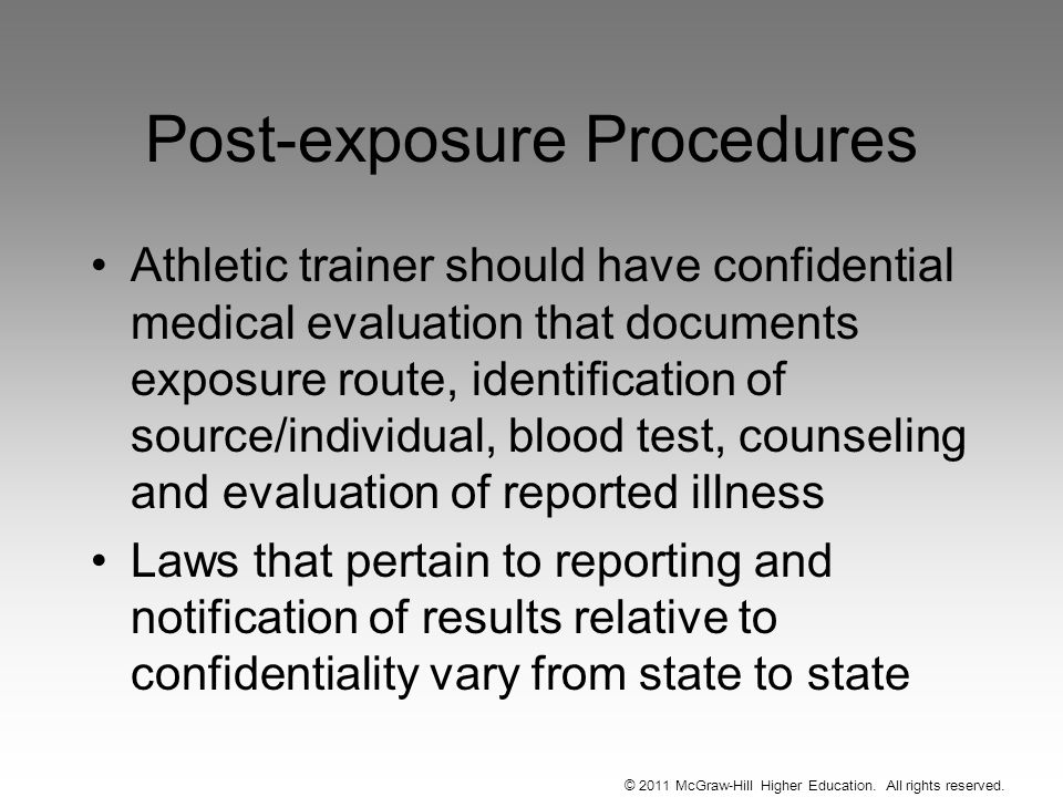 Post-exposure Procedures Athletic trainer should have confidential medical evaluation that documents exposure route, identification of source/individu