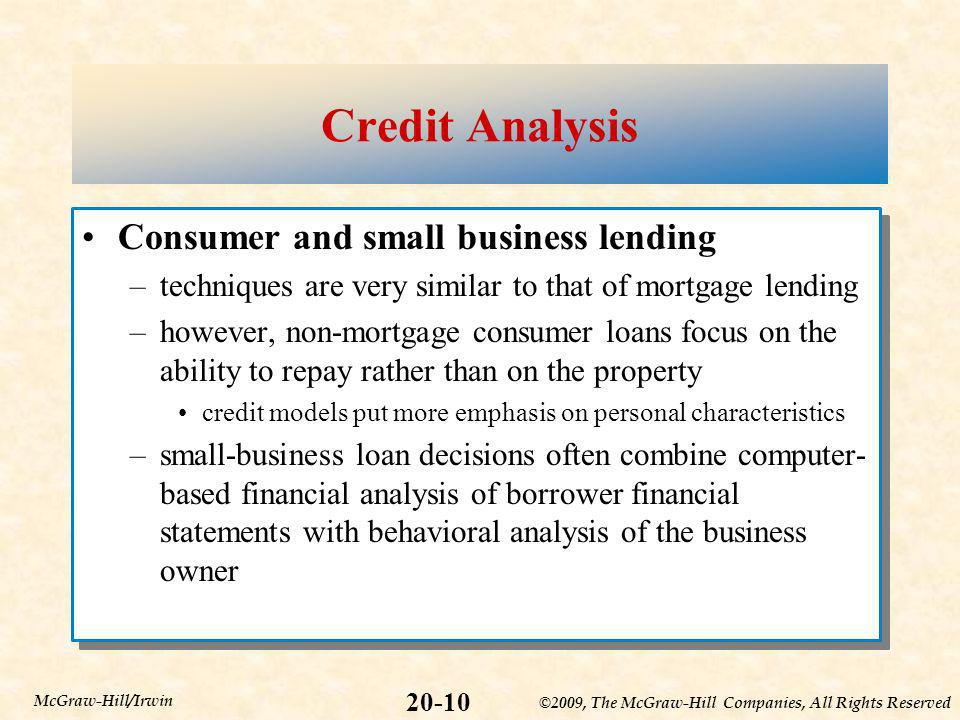 ©2009, The McGraw-Hill Companies, All Rights Reserved 20-10 McGraw-Hill/Irwin Credit Analysis Consumer and small business lending –techniques are very