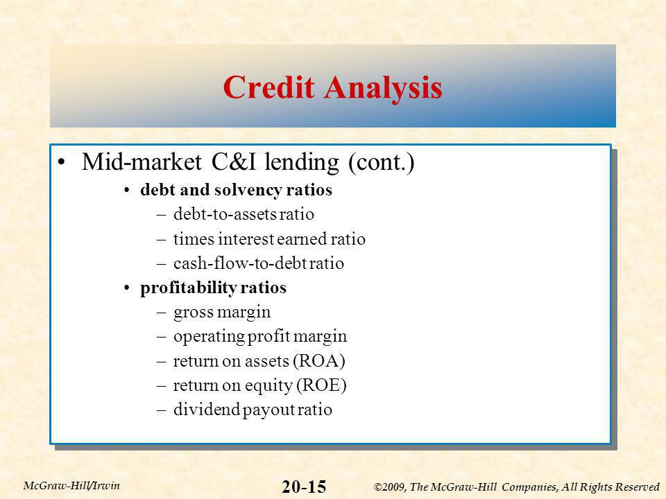 ©2009, The McGraw-Hill Companies, All Rights Reserved 20-15 McGraw-Hill/Irwin Credit Analysis Mid-market C&I lending (cont.) debt and solvency ratios