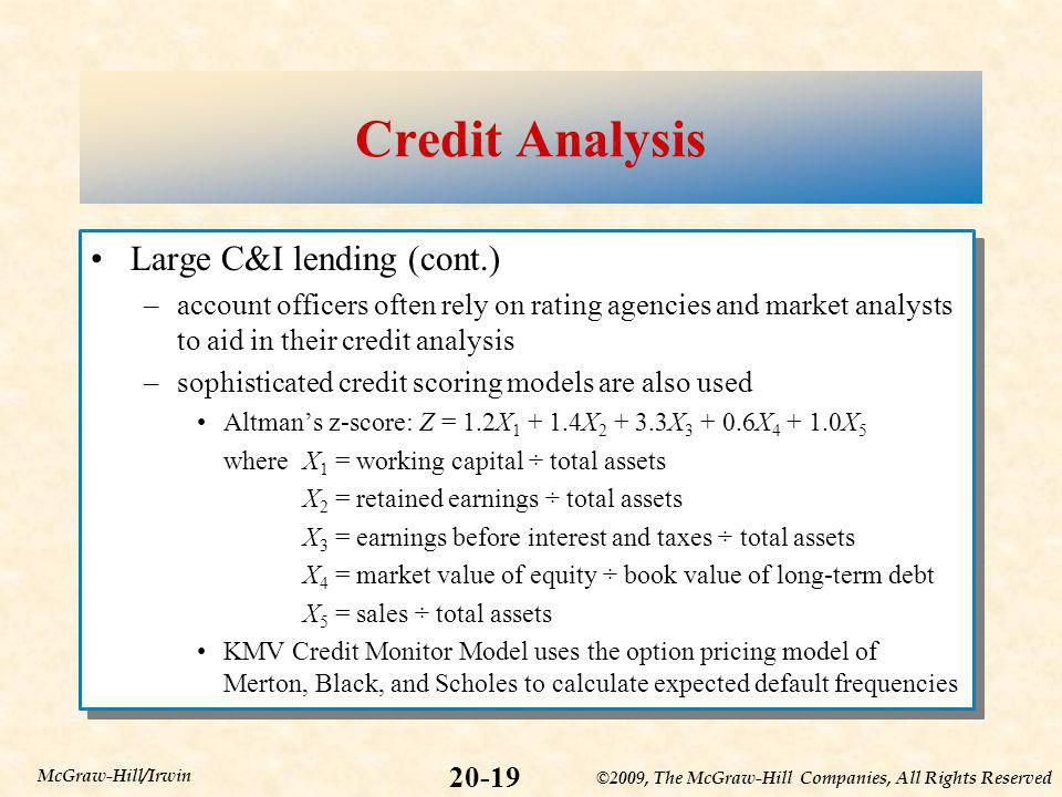 ©2009, The McGraw-Hill Companies, All Rights Reserved 20-19 McGraw-Hill/Irwin Credit Analysis Large C&I lending (cont.) –account officers often rely o