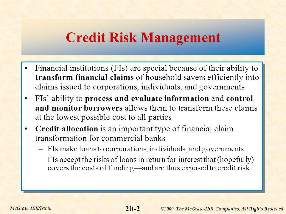 ©2009, The McGraw-Hill Companies, All Rights Reserved 20-2 McGraw-Hill/Irwin Credit Risk Management Financial institutions (FIs) are special because o