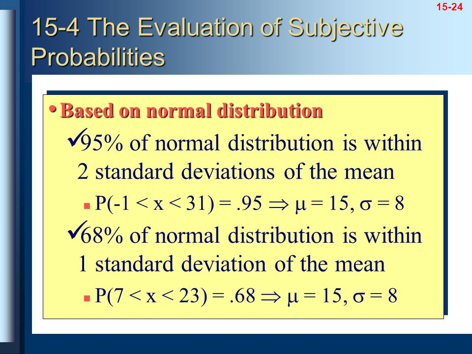 15-24 Based on normal distribution Based on normal distribution 95% of normal distribution is within 2 standard deviations of the mean P(-1 < x < 31)