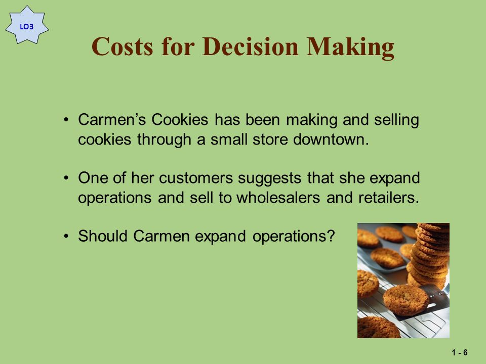 Costs for Decision Making Carmens Cookies has been making and selling cookies through a small store downtown. One of her customers suggests that she e
