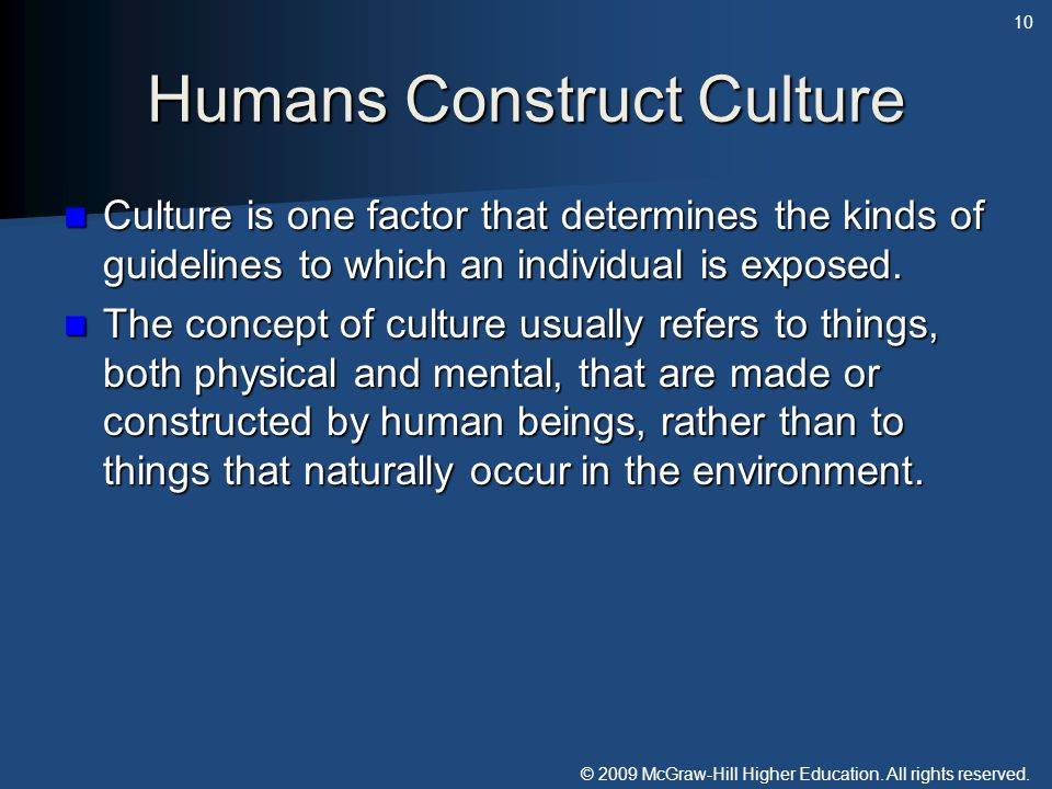 © 2009 McGraw-Hill Higher Education. All rights reserved. Humans Construct Culture Culture is one factor that determines the kinds of guidelines to wh