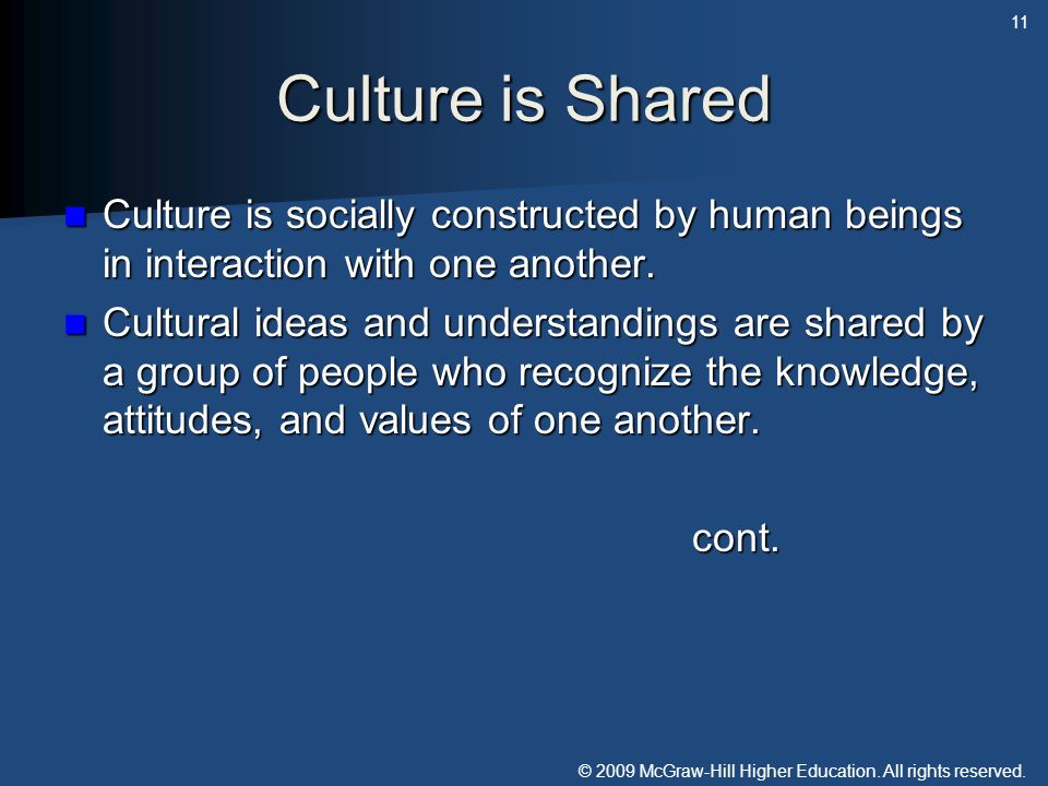 © 2009 McGraw-Hill Higher Education. All rights reserved. Culture is Shared Culture is socially constructed by human beings in interaction with one an