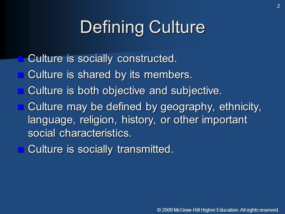 © 2009 McGraw-Hill Higher Education. All rights reserved. Defining Culture Culture is socially constructed. Culture is socially constructed. Culture i