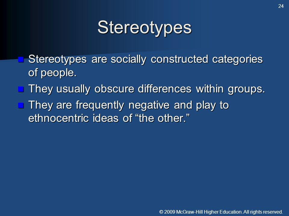 © 2009 McGraw-Hill Higher Education. All rights reserved. Stereotypes Stereotypes are socially constructed categories of people. Stereotypes are socia