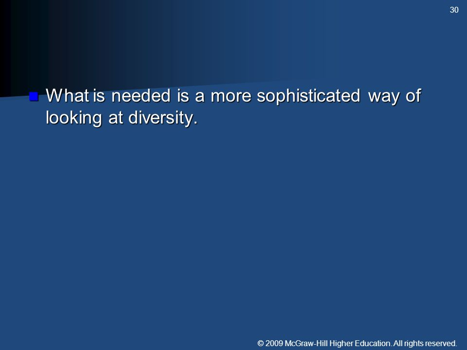 © 2009 McGraw-Hill Higher Education. All rights reserved. What is needed is a more sophisticated way of looking at diversity. What is needed is a more