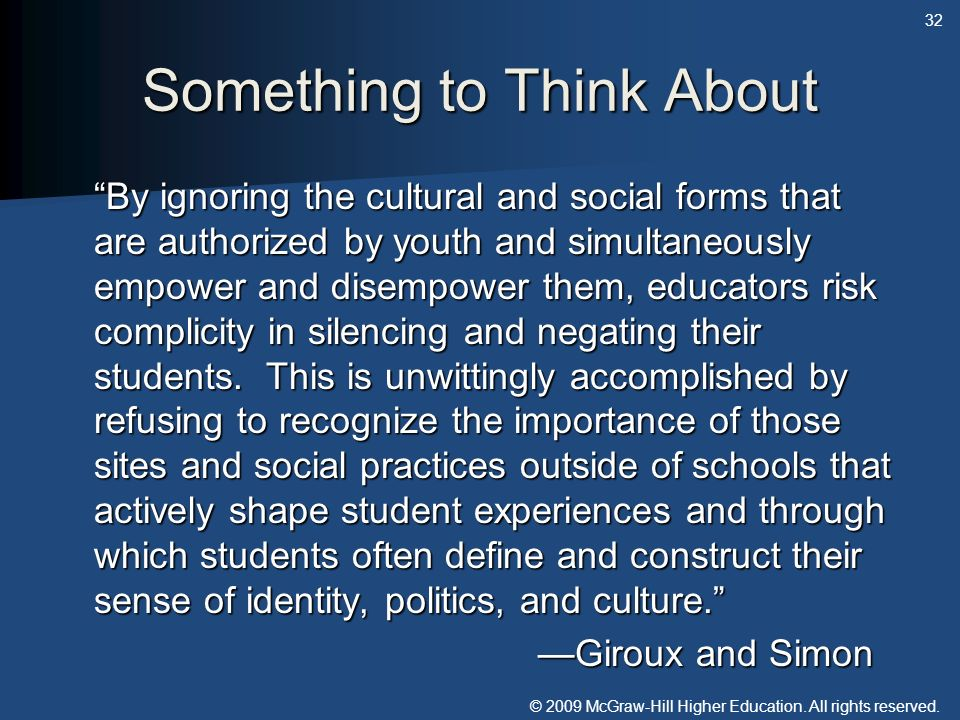 © 2009 McGraw-Hill Higher Education. All rights reserved. Something to Think About By ignoring the cultural and social forms that are authorized by yo