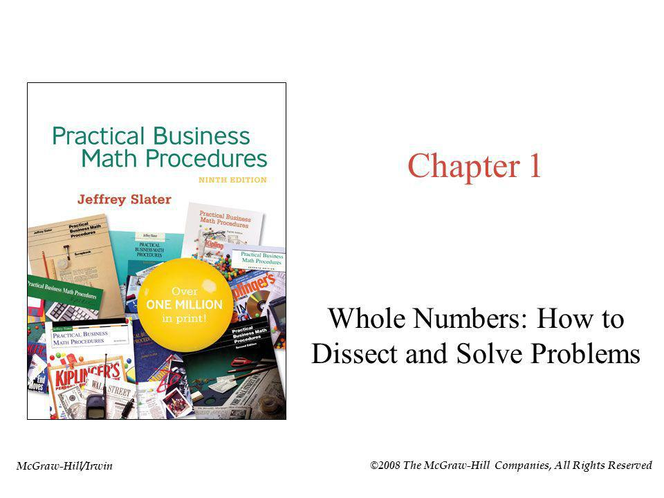 McGraw-Hill/Irwin ©2008 The McGraw-Hill Companies, All Rights Reserved Chapter 1 Whole Numbers: How to Dissect and Solve Problems