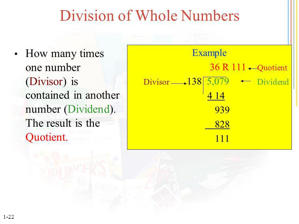 1-22 Division of Whole Numbers How many times one number (Divisor) is contained in another number (Dividend).