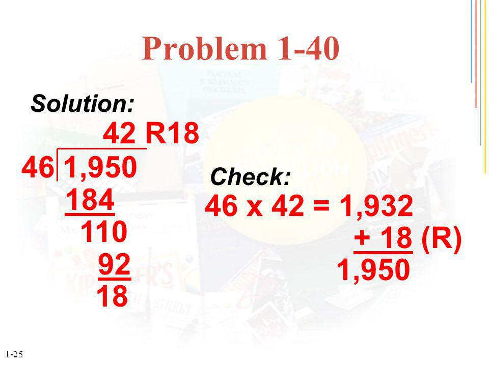 1-25 Problem , R18 Check: 46 x 42 = 1, (R) 1,950 Solution: