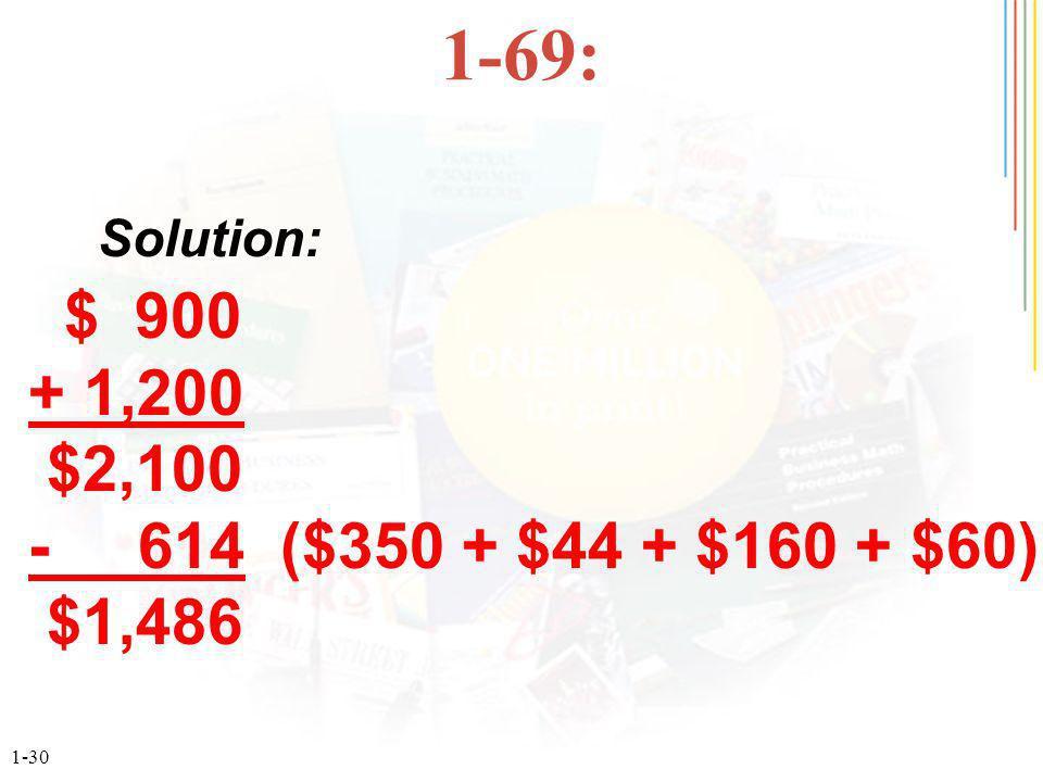 1-30 1-69: $ 900 + 1,200 $2,100 - 614 ($350 + $44 + $160 + $60) $1,486 Solution: