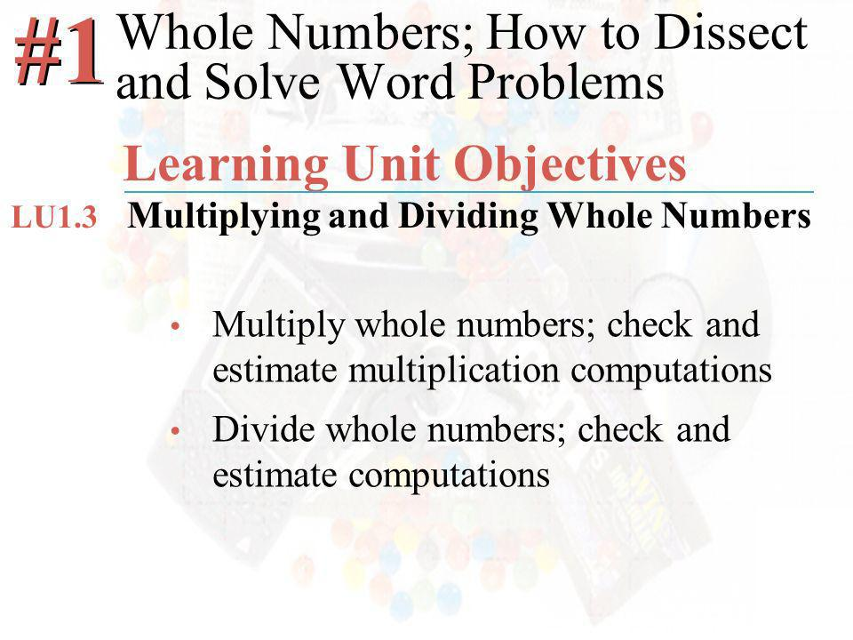 McGraw-Hill/Irwin ©2008 The McGraw-Hill Companies, All Rights Reserved Multiply whole numbers; check and estimate multiplication computations Divide whole numbers; check and estimate computations Whole Numbers; How to Dissect and Solve Word Problems #1 Learning Unit Objectives Multiplying and Dividing Whole Numbers LU1.3