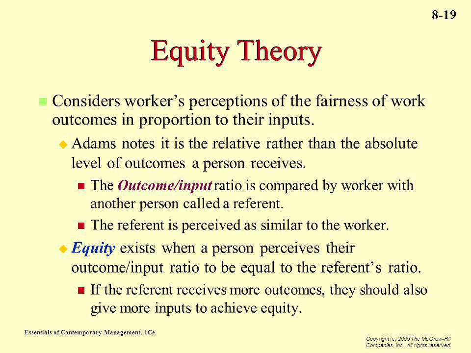 Essentials of Contemporary Management, 1Ce Copyright (c) 2005 The McGraw-Hill Companies, Inc. All rights reserved. 8-19 Equity Theory Considers worker
