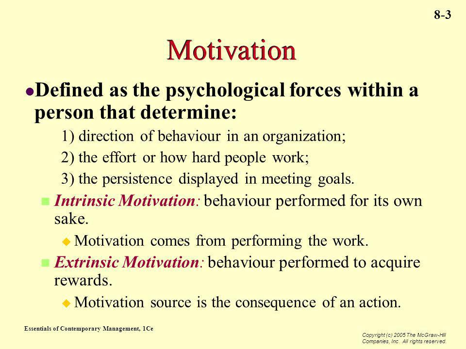 Essentials of Contemporary Management, 1Ce Copyright (c) 2005 The McGraw-Hill Companies, Inc. All rights reserved. 8-3 Motivation Defined as the psych